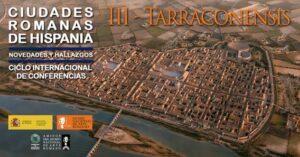 Ciclo Internacional de Conferencias Ciudades Romanas de Hispania III: Tarraconensis @ Canal YouTube MNAR