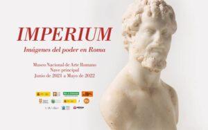 """Exposición Temporal """"Imperium. Imágenes del poder en Roma"""". @ Museo Nacional de Arte Romano"""